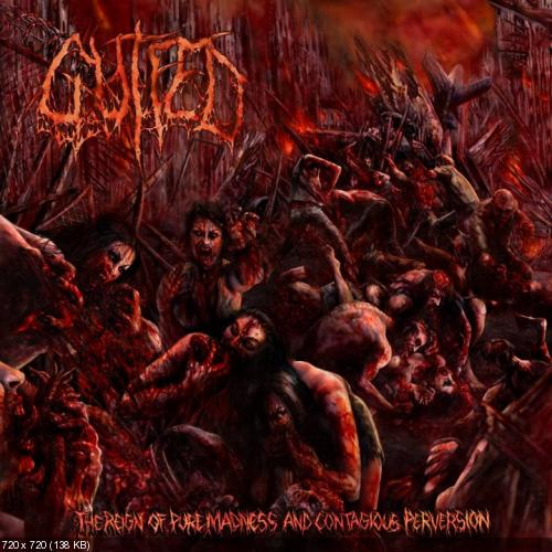 Gutfed - The Reign Of Pure Madness And Contagious Perversion (2012)